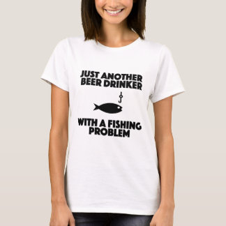 beer drinker with a fishing problem funny shirt
