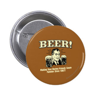 Beer: Helping Friends Seem Funnier 6 Cm Round Badge