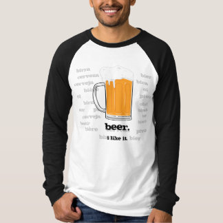 Beer. I like it. T-Shirt