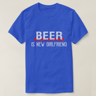 Beer Is New Girlfriend Funny Valentine's Day T-Shirt