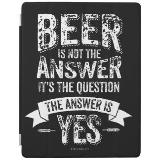 Beer Is Not The Answer iPad Cover