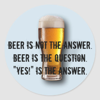 Beer is not the answer. Sticker