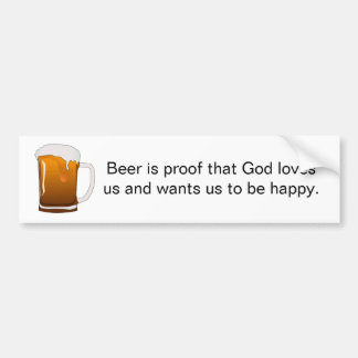 Beer is proof that God loves us Bumper Sticker