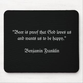 """Beer is proof that God loves usand wants us to... Mouse Pad"