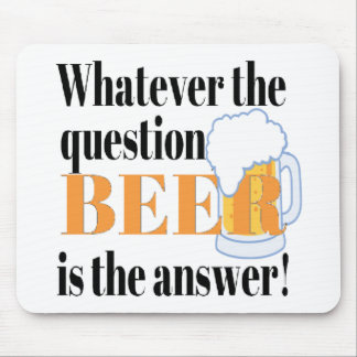 Beer is the Answer Mousepads
