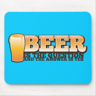BEER IS THE QUESTION and the answer is YES! Mouse Pad