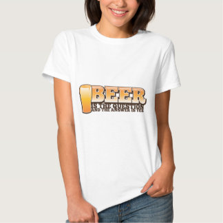 BEER IS THE QUESTION and the answer is YES! Shirt