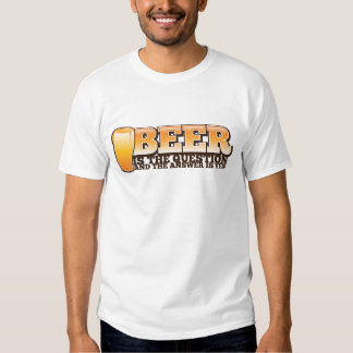 BEER IS THE QUESTION and the answer is YES! Tees