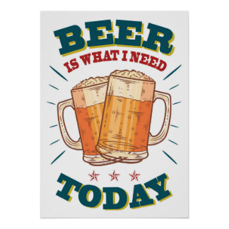 Beer IS what i need today, vintage poster, white Poster