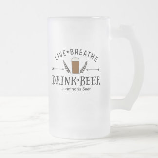 Beer Lover Hipster Live Breathe Drink Beer Custom Frosted Glass Mug