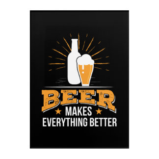 Beer Makes Everything Better Beer Love Acrylic Wall Art