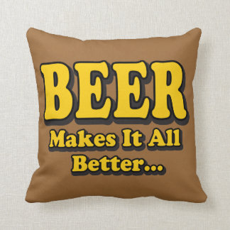 Beer Makes It Better - Funny Beer Lovers Slogan Cushion
