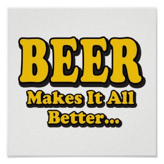Beer Makes It Better - Funny Beer Lovers Slogan Poster