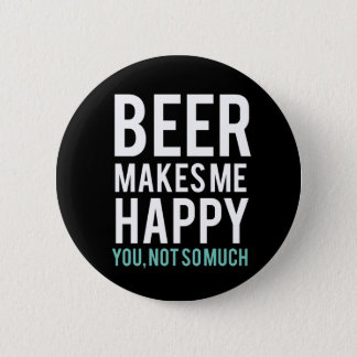 Beer Makes Me Happy 6 Cm Round Badge