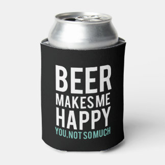 Beer Makes Me Happy Can Cooler