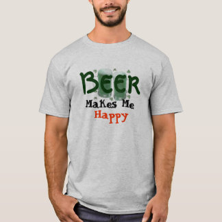 Beer Makes Me Happy lucky green st patricks day T-Shirt