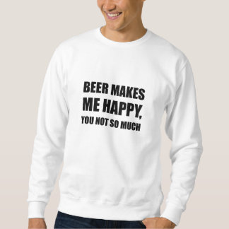 Beer Makes Me Happy You Not So Much Funny Black.pn Sweatshirt