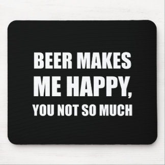 Beer Makes Me Happy You Not So Much Funny Mouse Pad