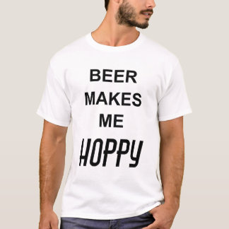BEER MAKES ME HOPPY Funny Alcohol Beer Quote Text T-Shirt