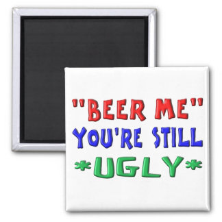 BEER ME - You're Still UGLY Square Magnet