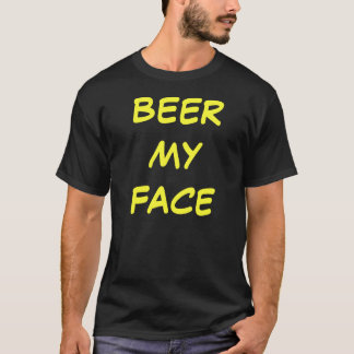 BEER MY FACE T-Shirt