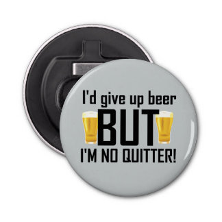 Beer No Quitter Funny Bottle Opener