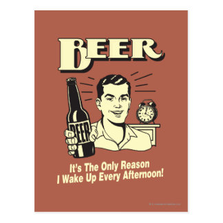 Beer: Only Reason I Wake Up Afternoon Postcard