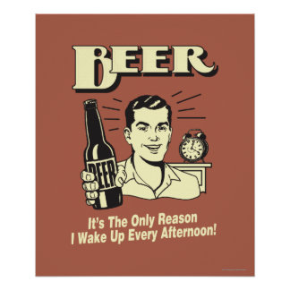 Beer: Only Reason I Wake Up Afternoon Poster