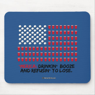Beer Pong - Drinkin' Booze and Refusin' to Lose Mouse Pad