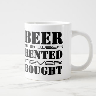Beer Rented Never Bought Large Coffee Mug
