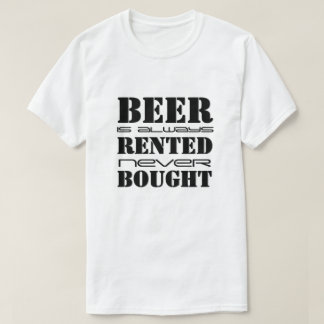 Beer Rented Never Bought T-Shirt