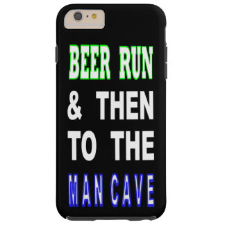 Beer Run & Then To The Man Cave Tough iPhone 6 Plus Case