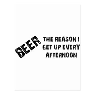Beer The Reason I Get Up Every Afternon Postcard