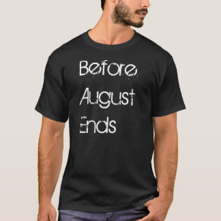 Before August Ends T-Shirt