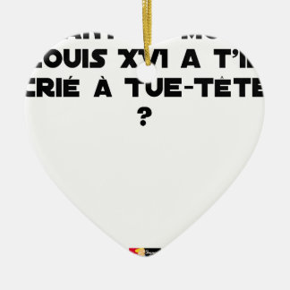 BEFORE DID DIED SA, LOUIS XVI SHOUT WITH TUE-TÊTE? CERAMIC ORNAMENT
