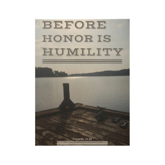 Before Honor is Humility - Proverbs 15:33 Wood Poster