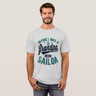 Before I Was a Grandpa I Was A Sailor T-Shirt