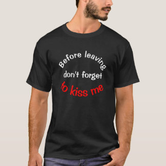 Before Leaving Don't Forget to Kiss Me T-Shirt