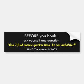BEFORE you honk..., ask yourself one question:,... Bumper Sticker