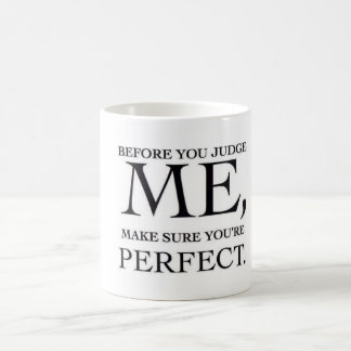 Before You Judge Me, Make Sure You are Perfect Coffee Mug
