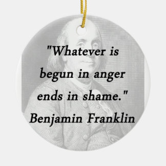 Begun In Anger - Benjamin Franklin Ceramic Ornament