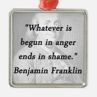 Begun In Anger - Benjamin Franklin Metal Ornament