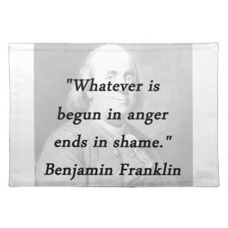 Begun In Anger - Benjamin Franklin Placemat