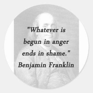 Begun In Anger - Benjamin Franklin Round Sticker