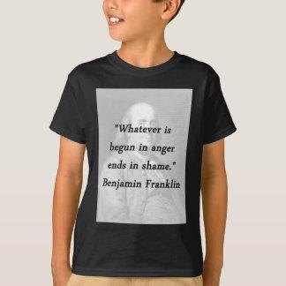 Begun In Anger - Benjamin Franklin T-Shirt