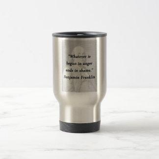 Begun In Anger - Benjamin Franklin Travel Mug