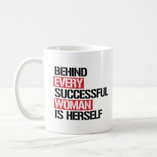 Behind Every Successful Woman is Herself --  Coffee Mug