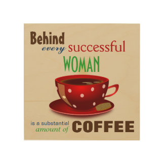 Behind Every Successful Woman Wood Print