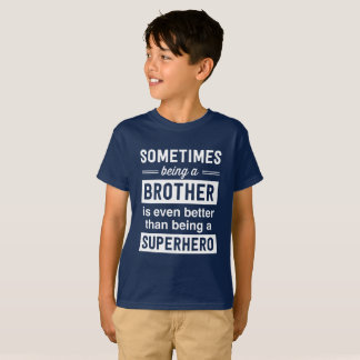 Being a Brother is Better Than Being a Hero T-Shirt
