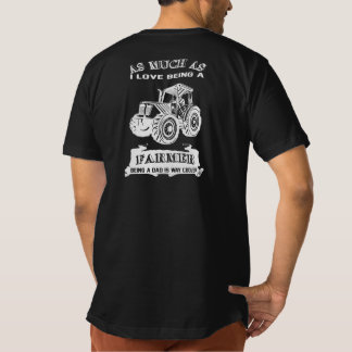 Being a Farmer and being a Dad T-Shirt
